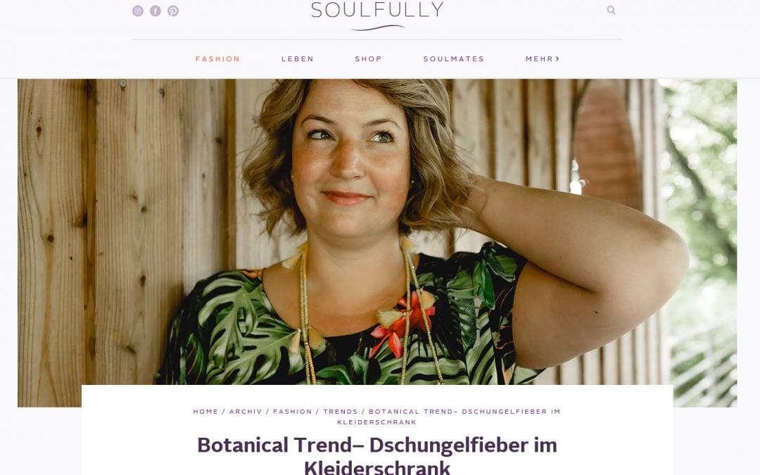 Neuer Beitrag auf Soulfully.de: Botanical – Dschungelfieber im Kleiderschrank